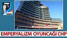 Emperyalizm oyuncağı CHP