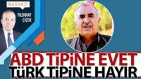 ABD tipine evet, Türk tipine hayır