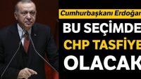 Erdoğan: Bu seçimde CHP devre dışı kalacak