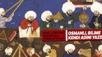 'Osmanlı, bilime kendi adını yazdı'
