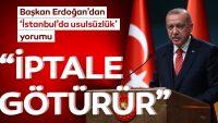 """İstanbul'da usulsüzlük yorumu:""""İptale götürür"""""""