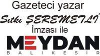 SITKI ŞEREMETLİ GÜNLÜK YAZILARIYLA GAZETE MEYDAN'DA..