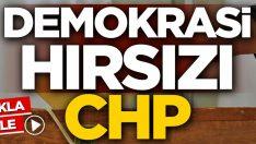 Demokrasi hırsızı CHP