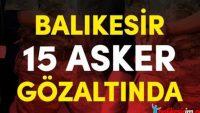 Balıkesir'de FETÖ Operasyonu: 14 Askere Gözaltı