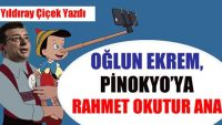 OĞLUN EKREM, PİNOKYO'YA RAHMET OKUTUR ANA!