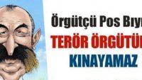 Örgütçü pos bıyık, terör örgütünü kınayamaz!
