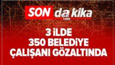 Diyarbakır, Van ve Mardin'de 350 belediye çalışanı gözaltında.