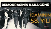 Demokrasinin en kara günü:Adnan Menderesve arkadaşlarının idamının 58. yılı
