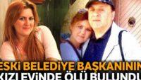 Balıkesir'in sevilen eski Belediye Başkanı Gökdeniz'in kızı evinde ölü bulundu