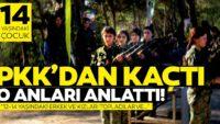 PKK'dan kaçan 14 yaşındaki çocuk anlattı!