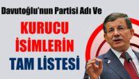 Davutoğlu'nun partisindeki kurucu isimlerin tam listesi