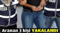 Aranan Üç Şahıs Yakalanarak Tutuklandı.