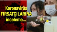 Koronavirüs Fırsatçılarına İnceleme Başlatıldı.