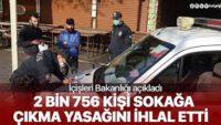 Sokağa çıkma yasağını ihlal eden 2 bin 756 kişiye ceza