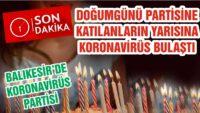 Doğum güünü partisisne katılanların yarısına koronavirüs teşhisi konuldu.