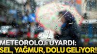 Meteoroloji uyardı: Sel, yağmur, dolu geliyor!