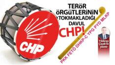 Terör örgütlerinin tokmakladığı davul, CHP!