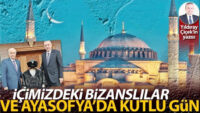 İçimizdeki Bizanslılar ve Ayasofya'da kutlu gün