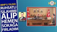 MHP'li Feti Yıldız: 'Ruhsatlı silahımı alıp hemen sokağa fırladım'