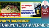 PKK'yı barındırıp, Türkiye'ye nota vermek!