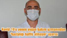 """KOVİD-19'U YENEN YOĞUN BAKIM UZMANINDAN """"HASTALIĞI HAFİFE ALMAYIN"""" UYARISI"""