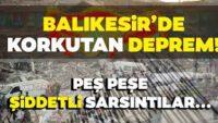 BALIKESİRDEPREMLERLE SALLANDI!..