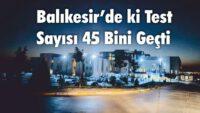 BALIKESİR'DE Kİ TEST SAYISI 45 BİNİ GEÇTİ