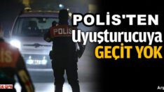 POLİS UYUŞTURUCUYA GEÇİT VERMİYOR