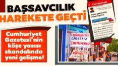Başsavcılık harekete geçti!Cumhuriyet Gazetesi'nin skandalına tepkiler büyüyor