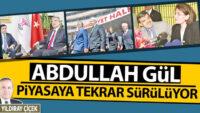 Abdullah Gül, piyasaya tekrar sürülüyor