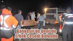BALIKESİR'DE DENİZDE ERKEK CESEDİ BULUNDU