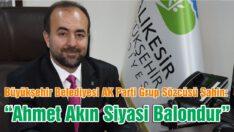 """AHMET AKIN SİYASİ BALONDUR """