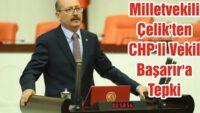 MİLLETVEKİLİ ÇELİK'TEN CHP'Lİ VEKİL BAŞARIR'A TEPKİ