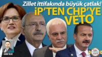 Zillet ittifakında büyük çatlak! İP'ten CHP'ye veto