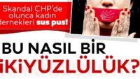 Skandal CHP'de olunca kadın dernekleri neden susuyor?