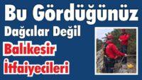 BUNLAR DAĞCI DEĞİL BALIKESİR İTFAİYESİ!