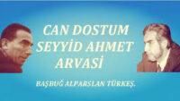 Başbuğ Türkeş: Can Dostum Seyyid Ahmet Arvasi!