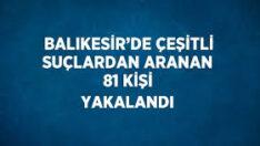 ARANAN 81 ŞAHIS YAKALANDI