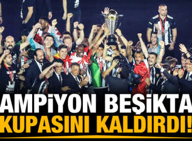 Beşiktaş şampiyonluk kupasını kaldırdı!