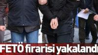 FETÖ FİRARİSİ YAKALANDI