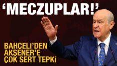 Bahçeli'den Akşener'e çok sert tepki: Meczup!
