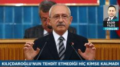 Kılıçdaroğlu'nun tehdit etmediği kimse kalmadı
